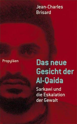 Das neue Gesicht der Al-Qaida: Sarkawi und die Eskalation der Gewalt - Unter Mitarbeit von Damien Martinez