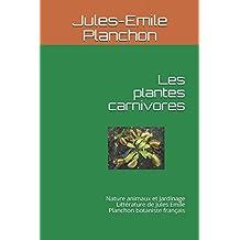 Les plantes carnivores: Nature animaux et Jardinage Littérature de Jules Emile Planchon botaniste français