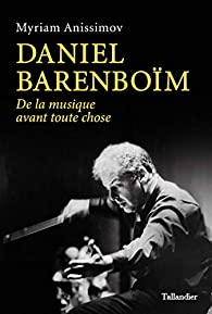 Daniel Barenboïm : De la musique avant toute chose par Myriam Anissimov