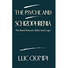 The Psyche and Schizophrenia: The Bond between Affect and Logic by Luc Ciompi (1988-10-15)