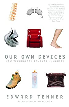Our Own Devices: How Technology Remakes Humanity par [Tenner, Edward]