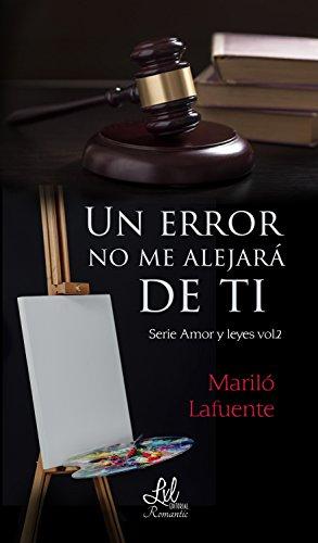 Un error no me alejará de ti (Serie Amor y leyes nº 2)