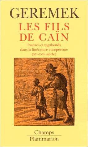 LES FILS DE CAIN. L'image des pauvres et des vagabonds dans la littérature européenne du XVème au XVIIème siècle par Bronislaw Geremek