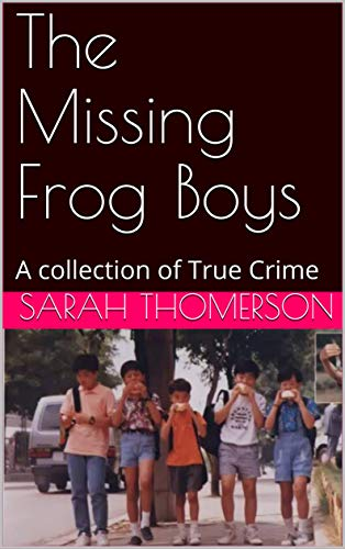 The Missing Frog Boys: A collection of True Crime (English Edition)