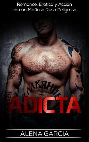 Adicta: Romance, Erótica y Acción con un Mafioso Ruso Peligroso (Novela Romántica y Erótica en Español: Mafia Rusa nº 1)