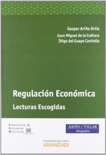 Regulación Económica - Lecturas Escogidas (Monografía) por Gaspar Ariño Ortíz