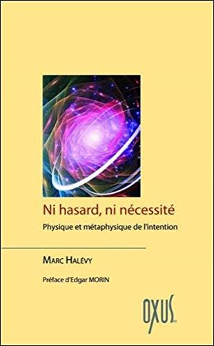 Ni hasard, ni nécessité - Physique et métaphysique de l'intention
