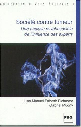 Société contre fumeurs : Une analyse psychosociale de l'influence des experts par Juan Manuel Falomir-Pichastor, Gabriel Mugny