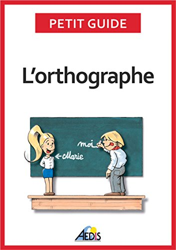 L'orthographe: Plus aucun doute pour écrire et épeler les mots de la langue française (Petit guide t. 131)