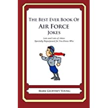 The Best Ever Book of Air Force Jokes: Lots and Lots of Jokes Specially Repurposed for You-Know-Who by Mark Geoffrey Young (2012-05-21)