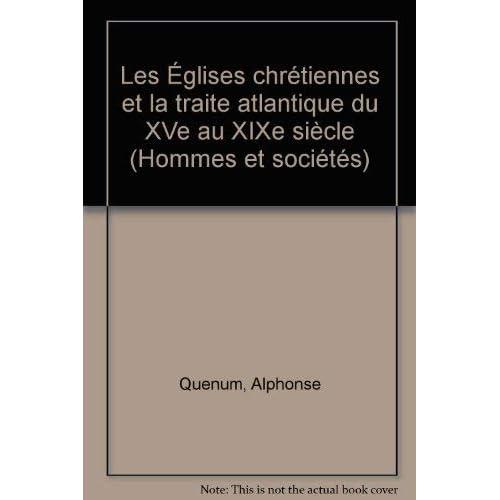 Les Églises chrétiennes et la Traite atlantique du XVe au XIXe siècle