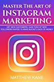 Master The Art of Instagram Marketing: Get New Customers, Gain Tons of New Followers Rapidly & Make Bucketloads of Money (English Edition)