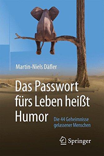 Das Passwort fürs Leben heißt Humor: Die 44 Geheimnisse gelassener Menschen
