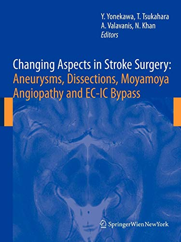 Changing Aspects in Stroke Surgery: Aneurysms, Dissection, Moyamoya angiopathy and EC-IC Bypass: Aneurysms, Dissection, Moyamoya angiopathy and EC-IC Bypass (Acta Neurochirurgica Supplementum)