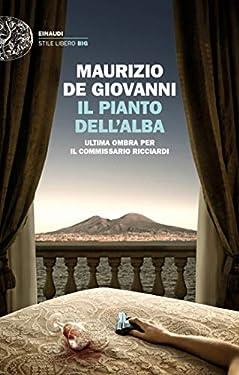 Il pianto dell'alba: Ultima ombra per il commissario Ricciardi (Einaudi. Stile libero big)