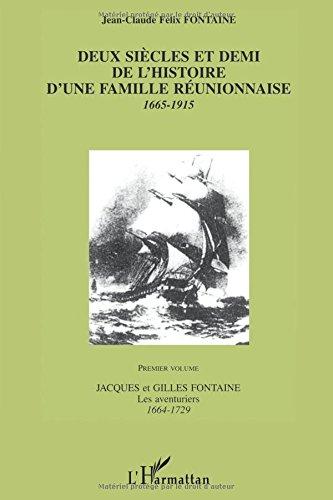 Deux sicles et demi de l'histoire d'une famille runionnaise 1665-1915 : Volume 1, Jacques et Gilles Fontaine, les aventuriers 1664-1729
