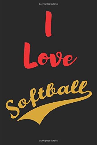 I Love Softball (Softball Journal Notebook)