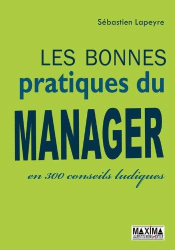 Les bonnes pratiques du manager: En 300 conseils ludiques par Sébastien Lapeyre