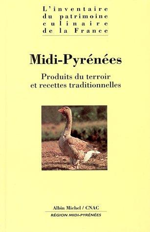 MIDI-PYRENEES. : Produits du terroir et recettes traditionnelles par Alain Senderens