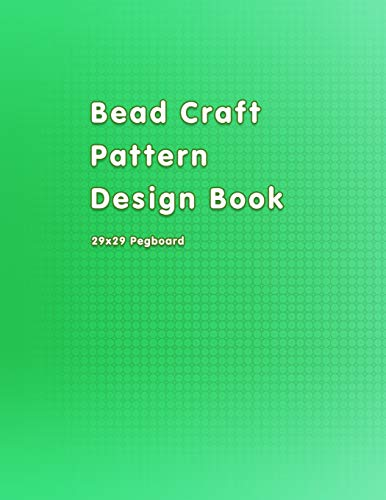 Bead Craft Pattern Design Book: 29x29 Patterns to create your own fuse bead ideas in this pegboard sketchbook (Beads Fuse Designs)
