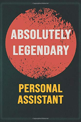 Absolutely Legendary Personal Assistant: Cool Gift Notebook for A Personal Assistant: Boss, Coworkers, Colleagues, Friends - 120 Pages 6x9 Inch Composition White Blank Lined, Matte Finish.