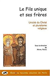 Le Fils unique et ses frères. Unité et pluralisme religieux