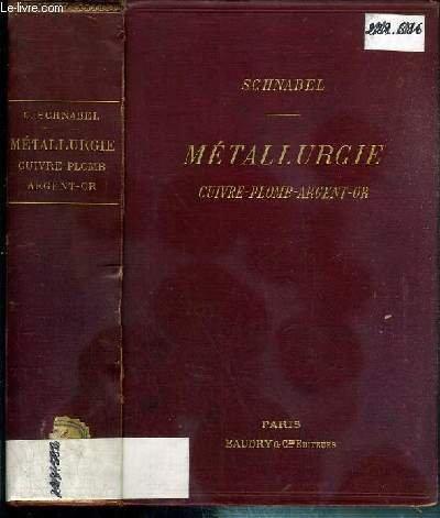 Métallurgie - Cuivre, plomb, argent, or. [Schnabel]