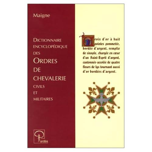 Dictionnaire encyclopédique des ordres de chevalerie civils et militaires