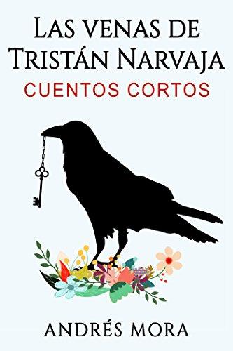 Las venas de Tristán Narvaja (Compilados de cuentos cortos nº 1)