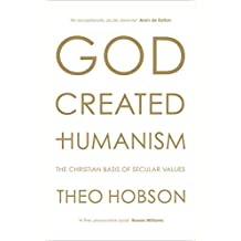 God Created Humanism: The Christian basis of secular values