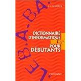 Dictionnaire d'informatique pour débutants : Le B.A.-BA