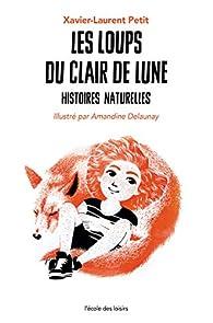 Histoires naturelles, tome 2 : Les loups du clair de lune par Xavier-Laurent Petit