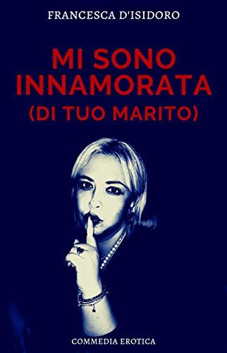Francesca D'Isidoro - Mi Sono Innamorata Di Tuo Marito (2019)