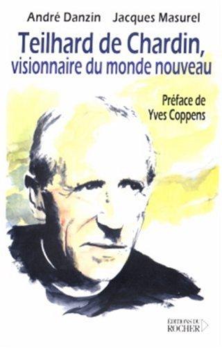 Teilhard de Chardin : Visionnaire du monde nouveau