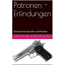 Patronen - Erfindungen: Patronen für Gewehre und Pistolen