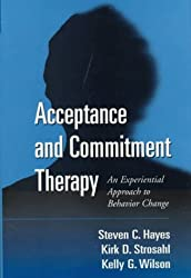 Acceptance and Commitment Therapy: The Process and Practice of Mindful Change, Second Edition