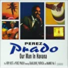 The Very Best Of Perez Prado: Featuring GUAGLIONE, PATRICIA And MAMBO No 5;Our Man In Hava