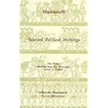 Selected Political Writings: The Prince, Selections from 'The Discourses', 'Letter to Vettori' (Hackett Classics)