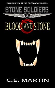 Blood and Stone (Stone Soldiers #3) by [Martin, C.E.]