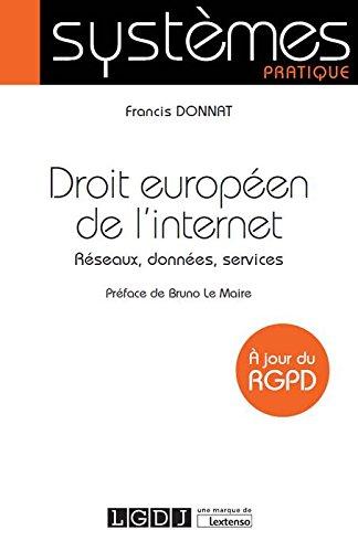 Droit européen de l'Internet. Réseaux, données, services (À jour du RGPD) par Francis Donnat