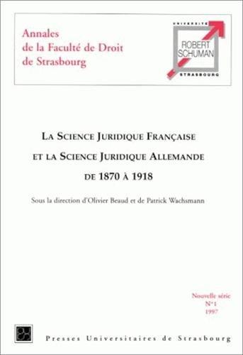 Annales de la faculté de droit de Strasbourg, tome 1 : La science juridique française et la science juridique allemande de 1870 à 1918 par Olivier Beaud