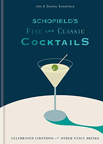 Schofield\'s Fine and Classic Cocktails: Celebrated libations & other fancy drinks