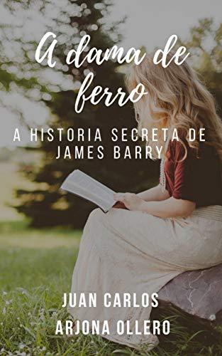 A dama de ferro: a história secreta de James Barry (Portuguese Edition) por Juan Carlos Arjona Ollero