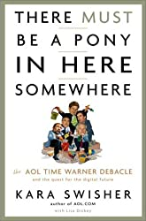There Must Be a Pony in Here Somewhere: The AOL Time Warner Debacle and the Quest for a Digital Future by Kara Swisher (2003-10-14)