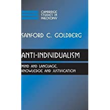 Anti-Individualism: Mind and Language, Knowledge and Justification (Cambridge Studies in Philosophy)