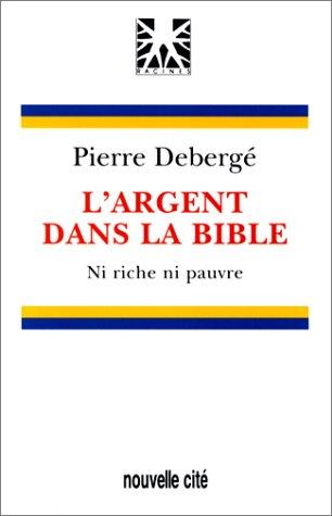 L'ARGENT DANS LA BIBLE. Ni riche, ni pauvre