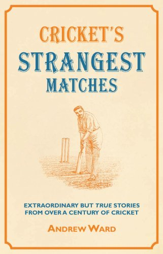 Cricket's Strangest Matches: Extraordinary But True Stories from Over a Century of Cricket: Written by Andrew Ward, 2010 Edition, (1st Edition) Publisher: Portico [Hardcover]