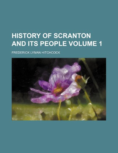 History of Scranton and its people Volume 1