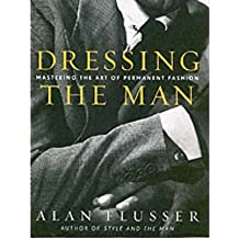[(Dressing the Man)] [Author: Alan Flusser] published on (October, 2003)