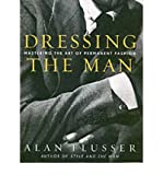[ DRESSING THE MAN: MASTERING THE ART OF PERMANENT FASHION ] BY Flusser, Alan J ( Author ) Oct - 2002 [ Hardcover ]